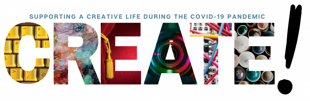 "Create! visual that says ""supporting a vreative life during the COVID-19 pandemic"